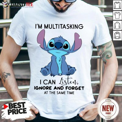 Funny I'm Multitasking I Can Listen Ignore And Forget At The Same Tine Shirt- Design By Daintytee.com