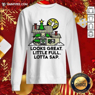 Funny Look Great Little Full Lotta Sap Christmas Sweat Sweatshirt- Design By Daintytee.com