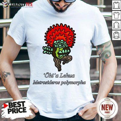 Funny Ohi'a Lehua – Metrosideros Polymorpha Shirt- Design By Daintytee.com