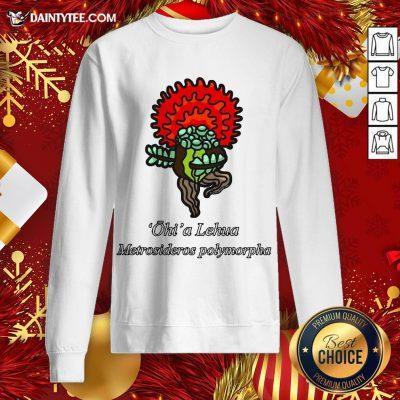 Funny Ohi'a Lehua – Metrosideros Polymorpha Sweatshirt- Design By Daintytee.com