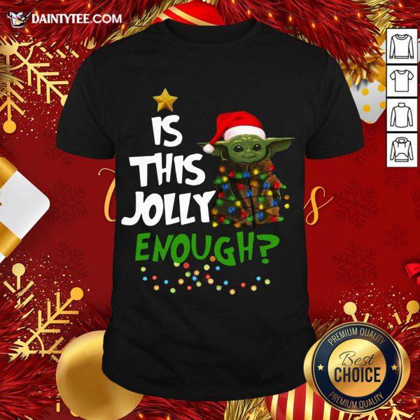 Funny Santa Baby Yoda Is This Jolly Enough Christmas Shirt- Design By Daintytee.com