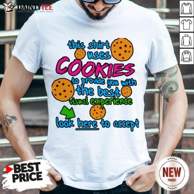 Funny This Shirt Uses Cookies To Provide You With The Best Visual Experience Look Here To Accept Shirt- Design By Daintytee.com
