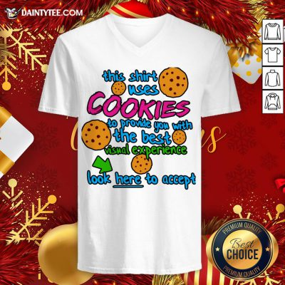 Funny This Shirt Uses Cookies To Provide You With The Best Visual Experience Look Here To Accept V Neck- Design By Daintytee.com