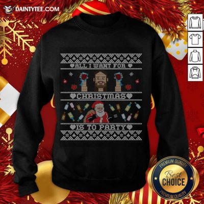 All I Want For Christmas Is To Party Sweatshirt- Design By Daintytee.com
