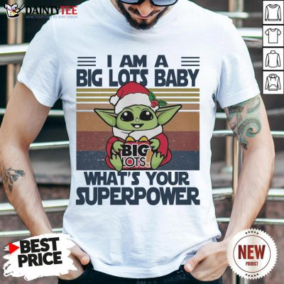 Good Christmas Santa Baby Yoda Hug Big Lots I Am A What's Your Superpower Vintage Shirt- Design By Daintytee.com