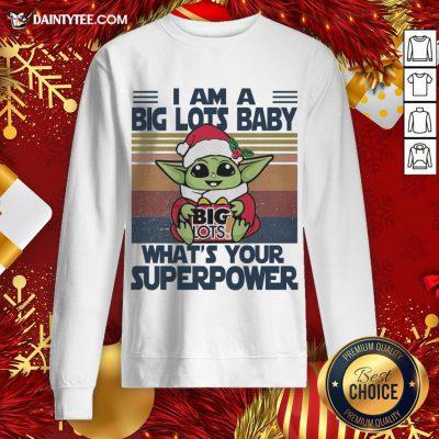 Good Christmas Santa Baby Yoda Hug Big Lots I Am A What's Your Superpower Vintage Sweatshirt- Design By Daintytee.com