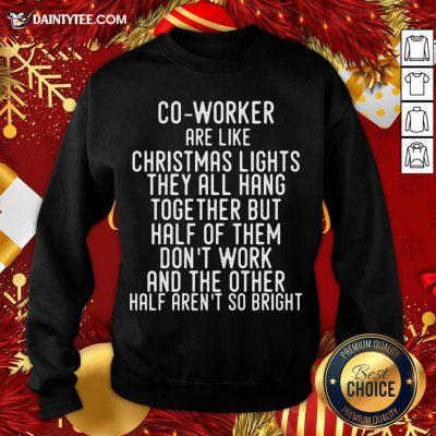 Co-Workers Are Like Christmas Lights Sweatshirt- Design By Daintytee.com