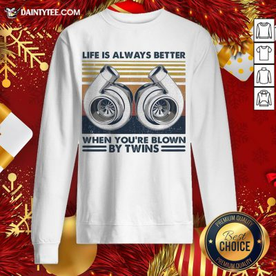 Hot Mechanic Life Is Always Better When You're Blown By Twins Vintage Retro Sweatshirt- Design By Daintytee.com