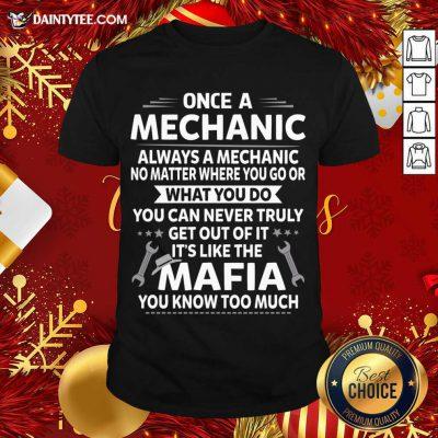 One A Mechanic Always A Mechanic No Matter Where You Go Or What You Do Mafia Shirt- Design By Daintytee.com