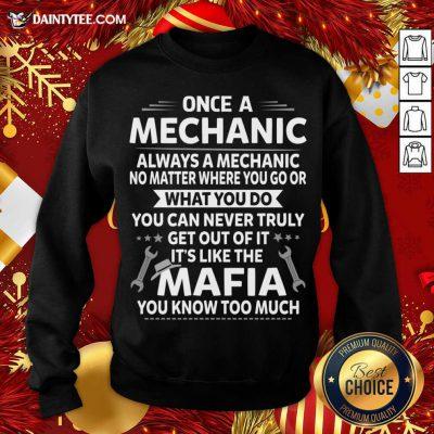 One A Mechanic Always A Mechanic No Matter Where You Go Or What You Do Mafia Sweatshirt- Design By Daintytee.com
