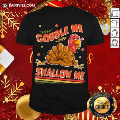 Hot Turkey Thanksgiving Gobble Me Swallow Me Shirt- Design By Daintytee.com