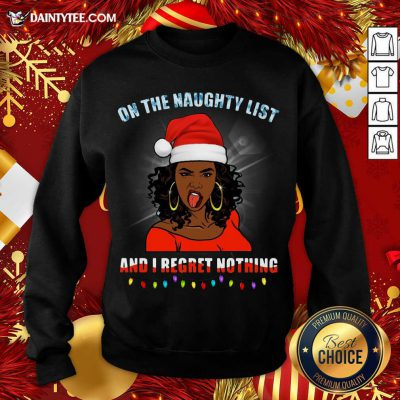 Black Girl On The Naughty List And I Regret Nothing Christmas Sweatshirt- Design By Daintytee.com