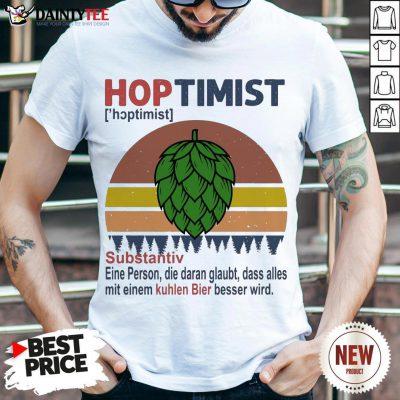 Nice Hoptimist Substantiv Eine Person Die Daran Glaubt Vintage Retro Shirt- Design By Daintytee.com