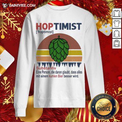 Nice Hoptimist Substantiv Eine Person Die Daran Glaubt Vintage Retro Sweatshirt- Design By Daintytee.com