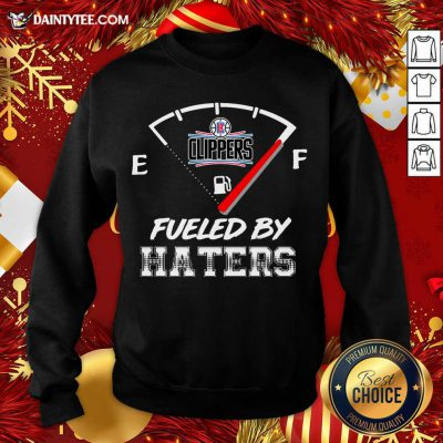 LA Clippers NBA Basketball Fueled By Haters Sports Sweatshirt- Design By Daintytee.com