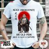 Never Underestimate An Old Man Who Is Also A Samurai Shirt - Design By Fanatictees.com