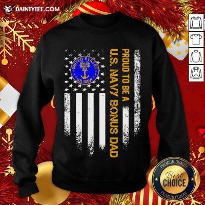 Nice Proud To Be A Us Navy Bonus Dad Vintage American Flag Sweatshirt- Design By Daintytee.com