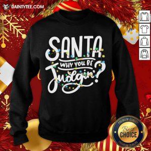 Santa Why You Be Judgin' Light Sweatshirt- Design By Daintytee.com