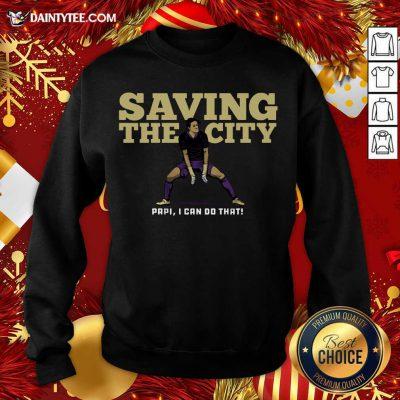 Saving The City Papi I Can Do That Sweatshirt- Design By Daintytee.com
