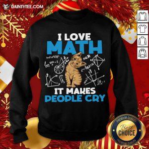 Cat I Love Math It Makes People Cry Sweatshirt- Design By Daintytee.com