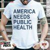 America Needs Public Health Shirt - Design By Fanatictees.com