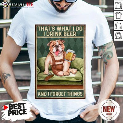 Original Dog Bulldog That's What I Do I Drink Beer And I Forget Things Shirt- Design By Daintytee.com
