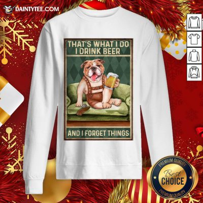 Original Dog Bulldog That's What I Do I Drink Beer And I Forget Things Sweatshirt- Design By Daintytee.com