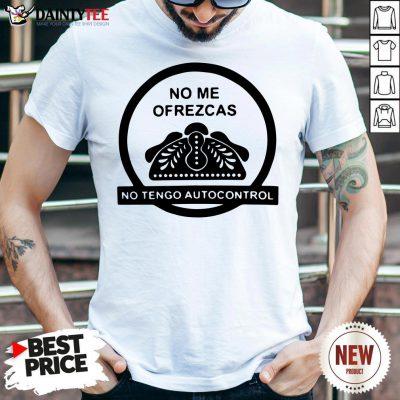 Original No Me Ofrezcas No Tengo Autocontrol Shirt- Design By Daintytee.com