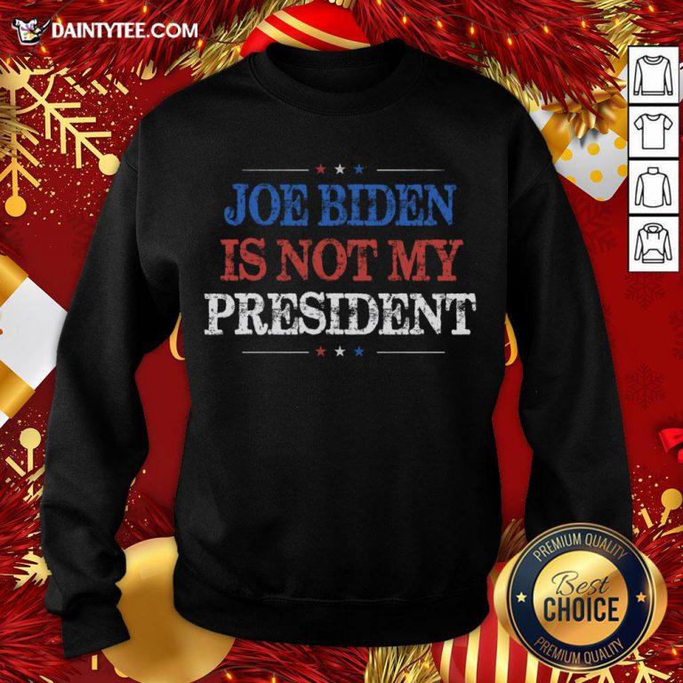 Original Not My President Biden Trump Supporter Pro Trump 2020 Sweatshirt- Design By Daintytee.com