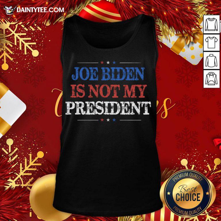 Original Not My President Biden Trump Supporter Pro Trump 2020 Tank Top- Design By Daintytee.com