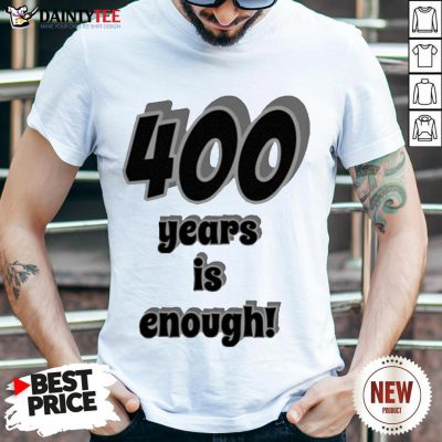 Perfect 400 Years Is Enough 2Dark 2Tell Merch Shirt- Design By Daintytee.com