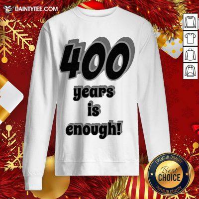 Perfect 400 Years Is Enough 2Dark 2Tell Merch Sweatshirt- Design By Daintytee.com