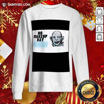 - Design By Daintytee.comPerfect Alien No Makeup Day Cheers Sweatshirt