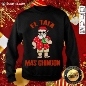 El Tata Mas Chingon Santa Claus Sweatshirt- Design By Daintytee.com