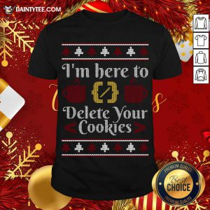 I'm Here To Delete Your Cookies Programmer Ugly Sweater Gift T-Shirt- Design By Daintytee.com
