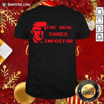 Perfect The Real Taxes Impostor Trump Shirt- Design By Daintytee.com