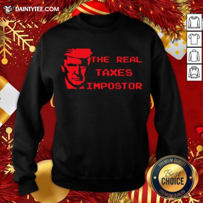 Perfect The Real Taxes Impostor Trump Sweatshirt- Design By Daintytee.com