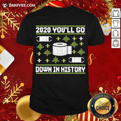 2020 You'll Go Down In History Toilet Paper And Face Mask Ugly Christmas Shirt- Design By Daintytee.com
