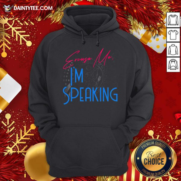 Premium Excuse Me I'm Speaking Vice President Political Quote Hoodie- Design By Daintytee.com