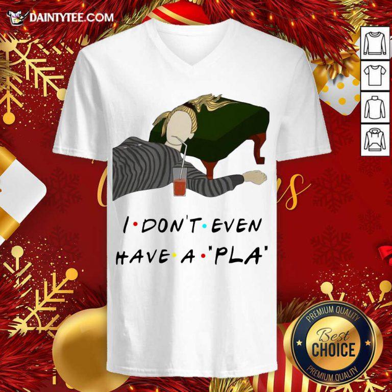 I Don't Even Have A Pla V-neck - Design By Fanatictees.com