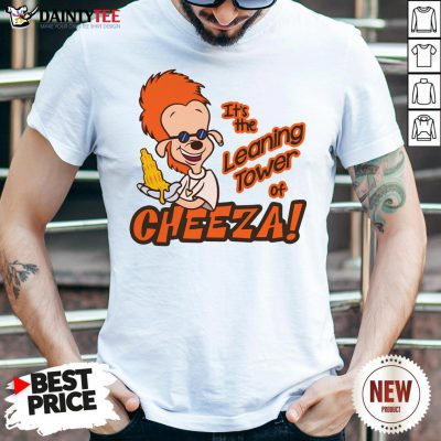 Premium It's The Leaning Tower Of Cheeza Shirt- Design By Daintytee.com