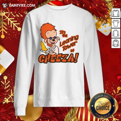Premium It's The Leaning Tower Of Cheeza Sweatshirt- Design By Daintytee.com
