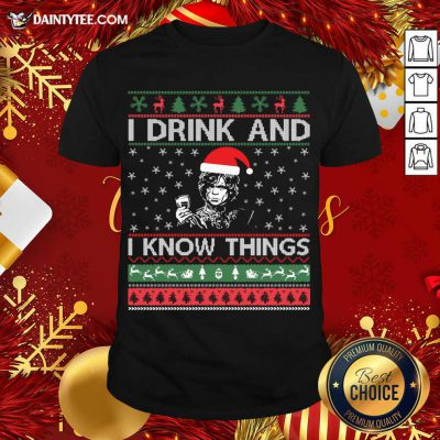 I Drink And I Know Things Christmas Gif T-Shirt- Design By Daintytee.com