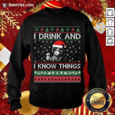 I Drink And I Know Things Christmas Gif Sweatshirt- Design By Daintytee.com