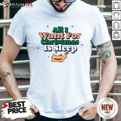 All I Want For Christmas Is Sleep Shirt- Design By Daintytee.com