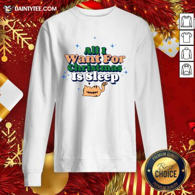 All I Want For Christmas Is Sleep Sweatshirt- Design By Daintytee.com