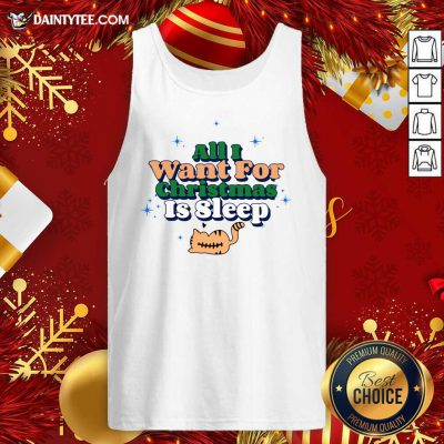 All I Want For Christmas Is Sleep Tank Top- Design By Daintytee.com