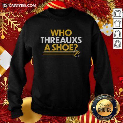 Who Threauxs A Shoe Sweatshirt- Design By Daintytee.com