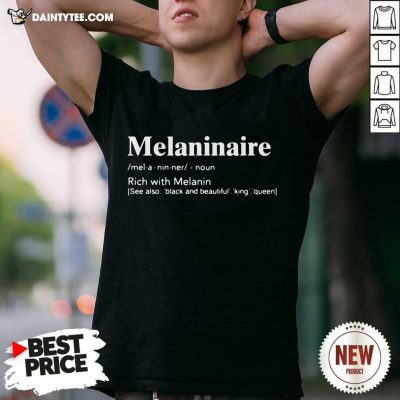 Melaninaire Definition Rich With Melanin Shirt- Design By Daintytee.com