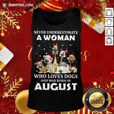 Never Underestimate A Woman Who Loves Dogs And Was Born In August Christmas Tank Top- Design By Daintytee.com